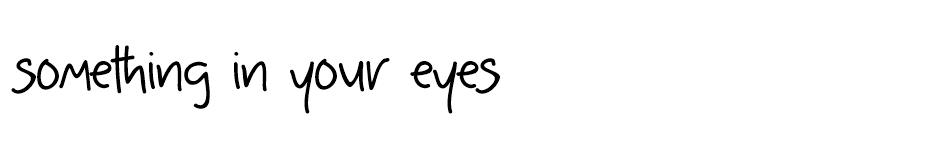 Something in your eyes font